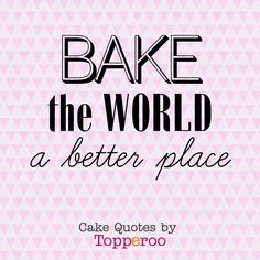 Bake the world a better place - funny cake quotes by Topperoo - FURYTEE-Personalized Gifts Dessert Quotes, Cupcake Quotes, Cookie Quotes, Food Quotes, Funny Quotes, Chef Quotes, Bakery Quotes, Sweet Quotes, Friendship Quotes