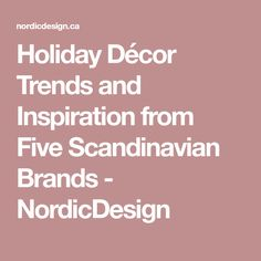 Holiday Décor Trends and Inspiration from Five Scandinavian Brands - NordicDesign