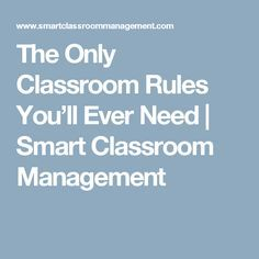 The Only Classroom Rules You'll Ever Need | Smart Classroom Management