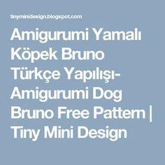 Amigurumi Yamalı Köpek Bruno Türkçe Yapılışı- Amigurumi Dog Bruno Free Pattern         |          Tiny Mini Design