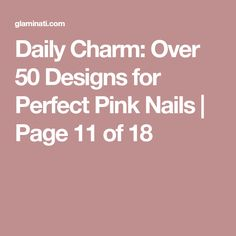 Daily Charm: Over 50 Designs for Perfect Pink Nails | Page 11 of 18