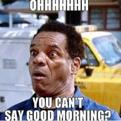Good Morning Black People | OhhhhhhhYou can't say good morning?