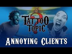 Tattoo Topic - Annoying Things Clients Do - YouTube