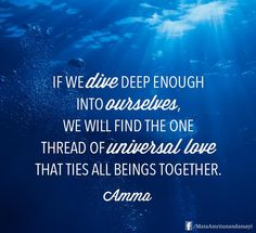 """""""If we dive deep enough into ourselves, we will find the one thread of universal love that ties all beings together."""" - Amma (Mata Amritanandamayi)"""
