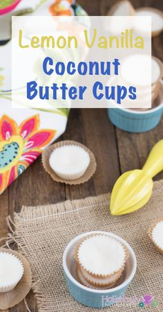 Lemon Vanilla Coconut Butter Cups | holisticallyengineered.com #paleo #lowcarb #youngliving