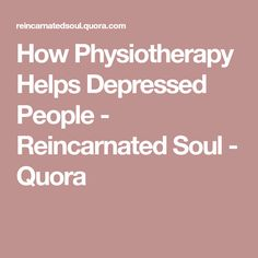 How Physiotherapy Helps Depressed People - Reincarnated Soul - Quora Depressed, Health, People, Health Care, People Illustration, Folk, Salud