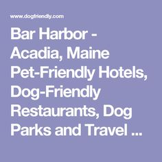 Bar Harbor - Acadia, Maine Pet-Friendly Hotels, Dog-Friendly Restaurants, Dog Parks and Travel Guide