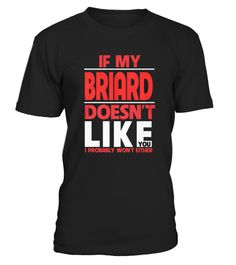 # T shirt DESIGN DOG DOESN'T LIKE BRIARD front .  tee DESIGN DOG DOESNT LIKE BRIARD-front Original Design.tee shirt DESIGN DOG DOESNT LIKE BRIARD-front is back . HOW TO ORDER:1. Select the style and color you want:2. Click Reserve it now3. Select size and quantity4. Enter shipping and billing information5. Done! Simple as that!TIPS: Buy 2 or more to save shipping cost!This is printable if you purchase only one piece. so dont worry, you will get yours.