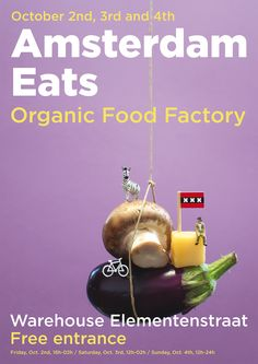 Amsterdam Eats - Organic Food Factory. October 2nd, 3rd and 4th.