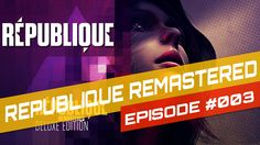Republique Remastered Gameplay - Episode 003 - (Walkthrough / Let's Play / Playthrough / Review)