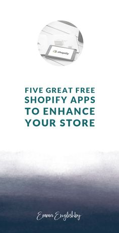 Five Great Free Shopify Apps to Enhance Your Store