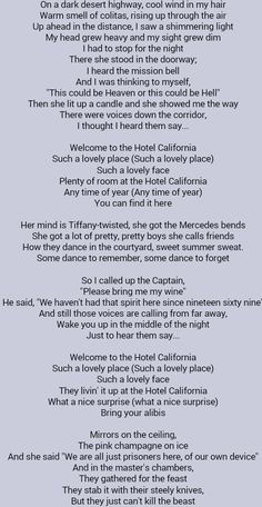 The Eagles . Hotel California.  Lyrics to this song are just fabulous.