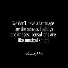 Since Feeling Is First, Anais Nin Quotes, Quotes To Live By, Life Quotes, Writers And Poets, Writing Words, Deep, Word Of The Day, Amor