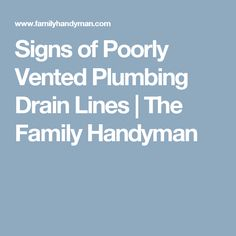 Signs of Poorly Vented Plumbing Drain Lines | The Family Handyman
