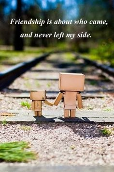 Friendship is about who came, and never left my side.