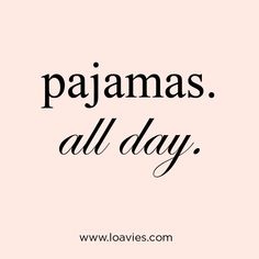Sunday quotes, pajamas all day.