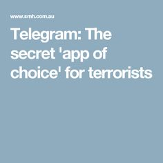 Telegram: The secret 'app of choice' for terrorists