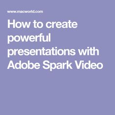 How to create powerful presentations with Adobe Spark Video