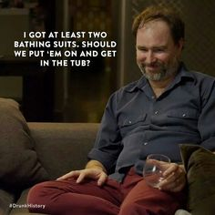 Get in the tub Drunk History, Hilarious, Funny, Best Shows Ever, Famous People, Tub, Movie Tv, Haha, Beverages