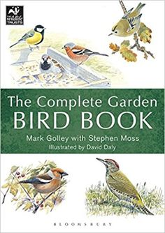 The Complete Garden Bird Book: How to Identify and Attract Birds to Your Garden: Amazon.co.uk: Mark Golley, Stephen Moss, Dave Daly: 9781472937643: Books