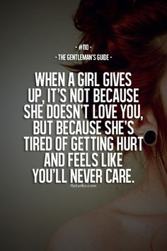 Rule #110: When a girl gives up, it's not because she doesn't love you, but because she's tired of getting hurt and feels like you'll never care. #guide #gentleman