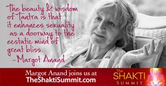 "2016 The Shakti Summit - ""The beauty & wisdom of Tantra is that it enhances sexuality as a doorway to the ecstatic mind of great bliss."" - Margot Anand Acclaimed experts and spiritual teachers are sharing insights and deep wisdom to help you ignite a passionate life infused with heart, sensuality and spirit. http://theshaktisummit.com/?utm_source=pinterest&utm_medium=social&utm_campaign"