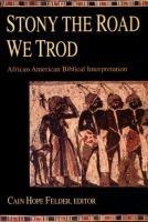 Stony the road we trod : African American biblical interpretation edited by Cain Hope Felder. 6/11/2014