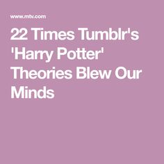 22 Times Tumblr's 'Harry Potter' Theories Blew Our Minds