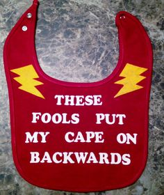 "Unique Baby Bib With Cute Decal-""These Fools Put My Cape On Backwards"". $20.00, via Etsy."