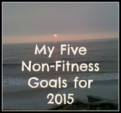 My Five Non-Fitness Goals for 2015