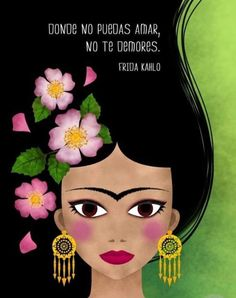 Donde no puedas amar, no te demores * Frida Kahlo. Dove non puoi amare, non ti fermare Frida Quotes, Frida Art, Plakat Design, Mexican Art, Spanish Quotes, Arm Tattoo, Words Quotes, True Quotes, Tatoos