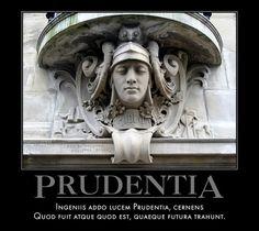 Prudentia  Ingeniis addo lucem Prudentia, cernens  Quod fuit atque quod est, quaeque futura trahunt.