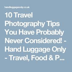 10 Travel Photography Tips You Have Probably Never Considered! - Hand Luggage Only - Travel, Food & Photography Blog