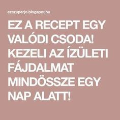 EZ A RECEPT EGY VALÓDI CSODA! KEZELI AZ ÍZÜLETI FÁJDALMAT MINDÖSSZE EGY NAP ALATT! Egy Nap, Health Advice, Arthritis, Natural Health, Anti Aging, Health Fitness, Healthy, Random, Style