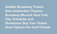 Aladdin Broadway Tickets: New Amsterdam Theatre: Broadway Musical: New York City: Schedules and Showtimes: Buy Your Tickets Now! #places #to #sell #tickets http://tickets.remmont.com/aladdin-broadway-tickets-new-amsterdam-theatre-broadway-musical-new-york-city-schedules-and-showtimes-buy-your-tickets-now-places-to-sell-tickets/  Aladdin Buy Your Broadway Tickets Now and Save! Winner of the 2014 Tony Award for Best Performance by an Actor in a Featured Role in a Musical (James M. Inglehart)…
