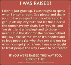 Thank you Mom n Dad for raising me to have respect for others