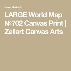 LARGE World Map №702 Canvas Print   Zellart Canvas Arts