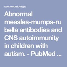 Abnormal measles-mumps-rubella antibodies and CNS autoimmunity in children with autism. - PubMed - NCBI