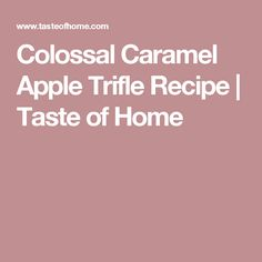 Colossal Caramel Apple Trifle Recipe | Taste of Home