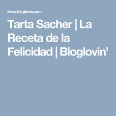 Tarta Sacher | La Receta de la Felicidad | Bloglovin'