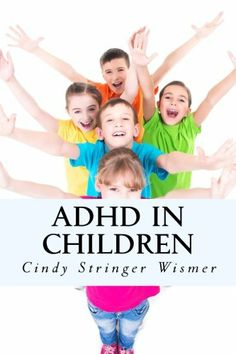 ADHD in Children: What schools don't want you to know- but a retired teacher does! by Cindy Stringer Wismer,http://www.amazon.com/dp/1499361890/ref=cm_sw_r_pi_dp_PioDtb0T7EP0KEBA