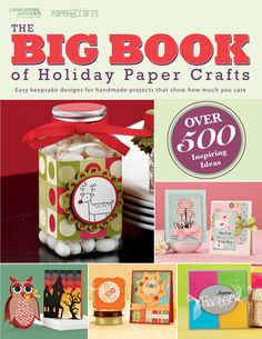 LEISURE ARTS-The Big Book of Holiday Paper Crafts. Major holidays and all the seasons are the focus of more than 450 paper crafted cards; gift bags; boxes; wall hangings; mini albums; journals; frames; party decor and more.
