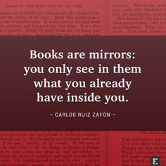 Books are mirrors: you only see in them what you already have inside you. –Carlos Ruiz Zafón #book #quote #wisdom