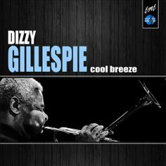 Dizzy Gillespie - Cool Breeze Dizzy Gillespie, Cool Album Covers, Afghan Hound, Jazz Band, Best Albums, Jazz Blues, Breeze, Bands, Passion