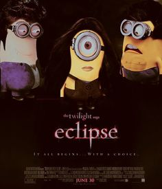 The Twilight Saga ... Eclipse Minions ! I hate twilight but i can relate to this