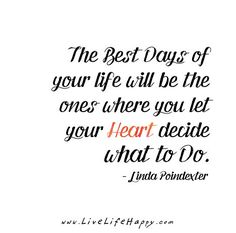 The best days of your life will be the ones where you let your heart decide what to do. - Linda Poindexter
