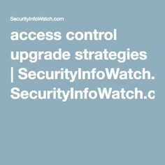 access control upgrade strategies | SecurityInfoWatch.com