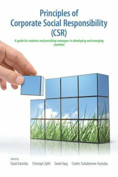 Principles of Corporate Social Responsibility (CSR) : A companion for students and practicing managers in developing and emerging markets by David Katamba. $9.99. Publisher: Strategic Book Publishing (November 27, 2012). 159 pages