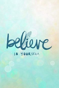 Believe in yourself. #inspiration