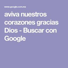 aviva nuestros corazones gracias Dios - Buscar con Google